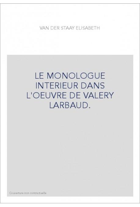 LE MONOLOGUE INTERIEUR DANS L'OEUVRE DE VALERY LARBAUD.