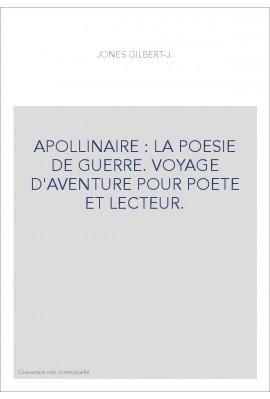 APOLLINAIRE : LA POESIE DE GUERRE. VOYAGE D'AVENTURE POUR POETE ET LECTEUR.