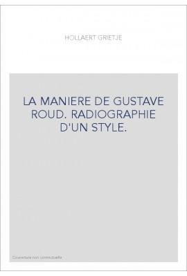 LA MANIERE DE GUSTAVE ROUD. RADIOGRAPHIE D'UN STYLE.