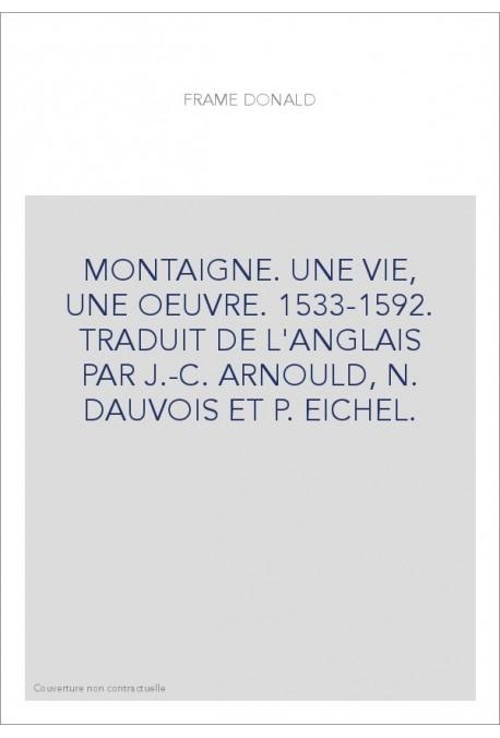 MONTAIGNE. UNE VIE, UNE OEUVRE. 1533-1592. - SLATKINE REPRINTS SA