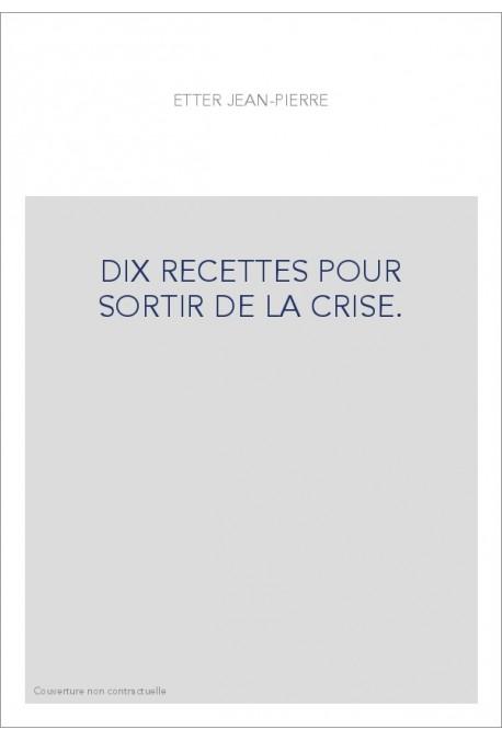 DIX RECETTES POUR SORTIR DE LA CRISE.
