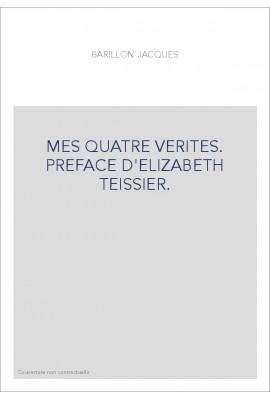 MES QUATRE VERITES. PREFACE D'ELIZABETH TEISSIER.