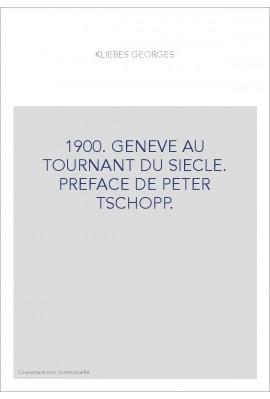 1900. GENEVE AU TOURNANT DU SIECLE. PREFACE DE PETER TSCHOPP.