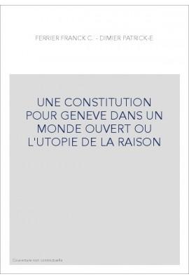 UNE CONSTITUTION POUR GENEVE DANS UN MONDE OUVERT OU L'UTOPIE DE LA RAISON