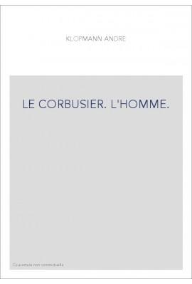 LE CORBUSIER. L'HOMME.
