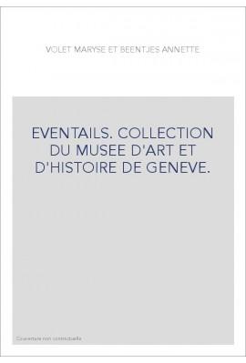 EVENTAILS. COLLECTION DU MUSEE D'ART ET D'HISTOIRE DE GENEVE.