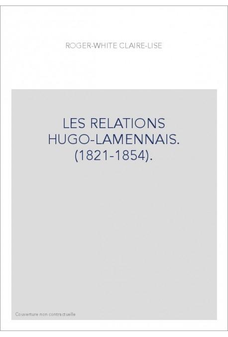 LES RELATIONS HUGO-LAMENNAIS. (1821-1854).