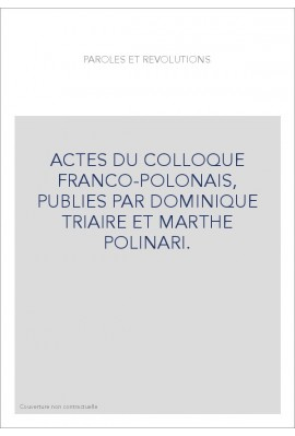 ACTES DU COLLOQUE FRANCO-POLONAIS, PUBLIES PAR DOMINIQUE TRIAIRE ET MARTHE POLINARI.
