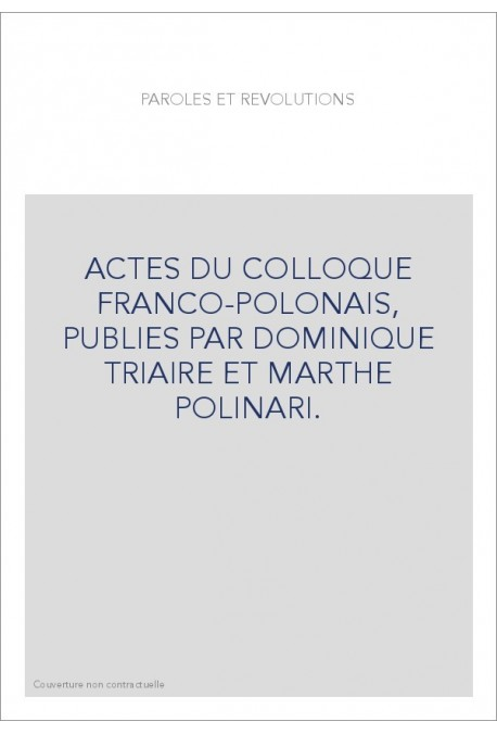 ACTES DU COLLOQUE FRANCO-POLONAIS, PUBLIES PAR DOMINIQUE TRIAIRE ET MARTHE POLINARI.