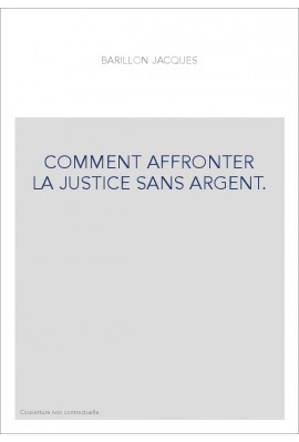 COMMENT AFFRONTER LA JUSTICE SANS ARGENT.