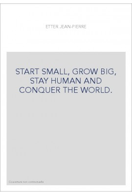 START SMALL, GROW BIG, STAY HUMAN AND CONQUER THE WORLD.