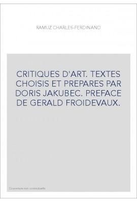 CRITIQUES D'ART. TEXTES CHOISIS ET PREPARES PAR DORIS JAKUBEC. PREFACE DE GERALD FROIDEVAUX.