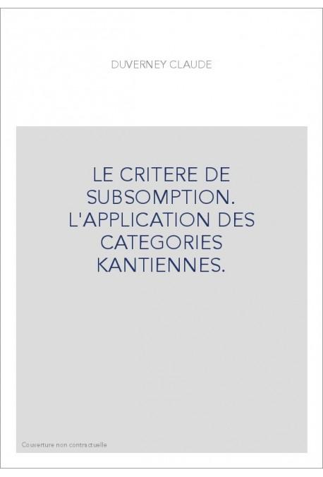 LE CRITERE DE SUBSOMPTION. L'APPLICATION DES CATEGORIES KANTIENNES.