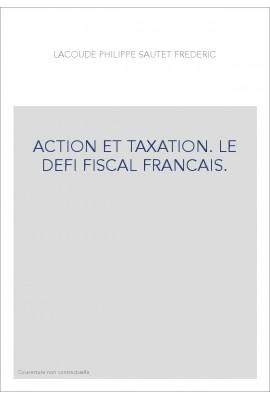 ACTION ET TAXATION. LE DEFI FISCAL FRANCAIS.