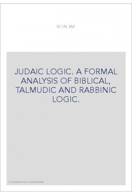 JUDAIC LOGIC. A FORMAL ANALYSIS OF BIBLICAL, TALMUDIC AND RABBINIC LOGIC.