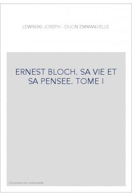 ERNEST BLOCH. SA VIE ET SA PENSEE. TOME I : LES ANNEES DE GALERE (1880-1916)