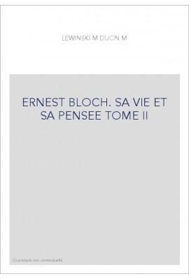 ERNEST BLOCH. SA VIE ET SA PENSEE TOME II : LA CONSECRATION AMERICAINE (1916-1930)