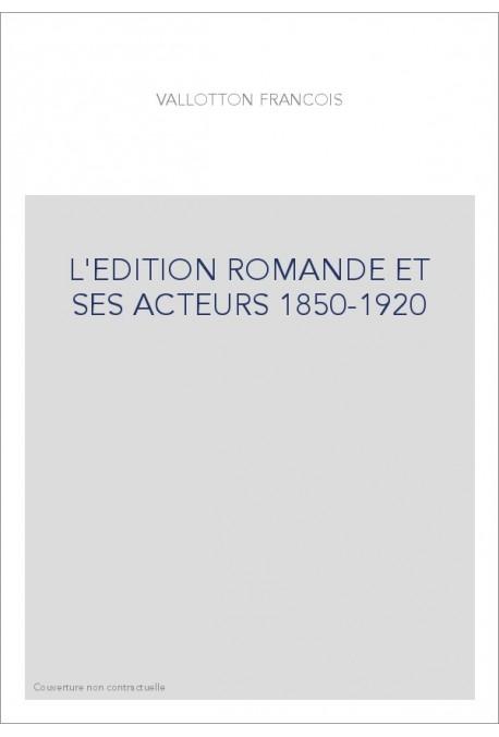 L'EDITION ROMANDE ET SES ACTEURS 1850-1920