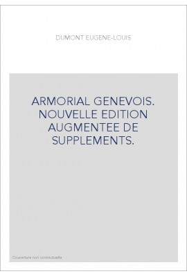 ARMORIAL GENEVOIS. NOUVELLE EDITION AUGMENTEE DE SUPPLEMENTS.