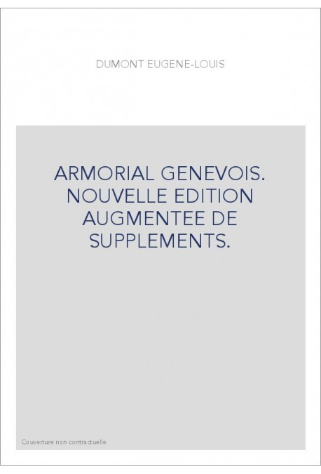ARMORIAL GENEVOIS. NOUVELLE EDITION AUGMENTEE DE SUPPLEMENTS.