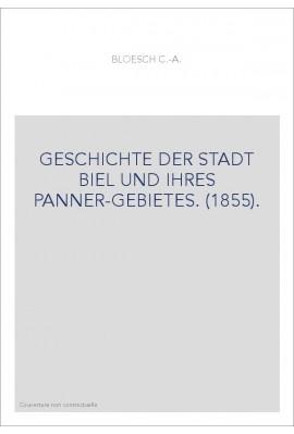 GESCHICHTE DER STADT BIEL UND IHRES PANNER-GEBIETES. (1855).