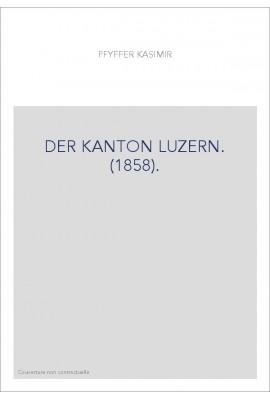 DER KANTON LUZERN. (1858).