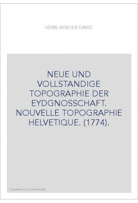 NEUE UND VOLLSTANDIGE TOPOGRAPHIE DER EYDGNOSSCHAFT. NOUVELLE TOPOGRAPHIE HELVETIQUE. (1774).