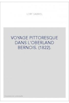 VOYAGE PITTORESQUE DANS L'OBERLAND BERNOIS. (1822).