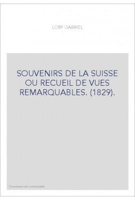 SOUVENIRS DE LA SUISSE OU RECUEIL DE VUES REMARQUABLES. (1829).