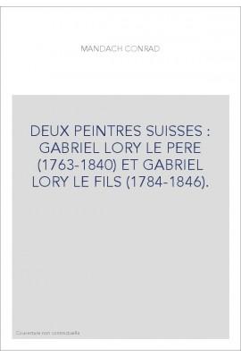 DEUX PEINTRES SUISSES : GABRIEL LORY LE PERE (1763-1840) ET GABRIEL LORY LE FILS (1784-1846).