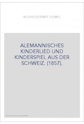 ALEMANNISCHES KINDERLIED UND KINDERSPIEL AUS DER SCHWEIZ. (1857).