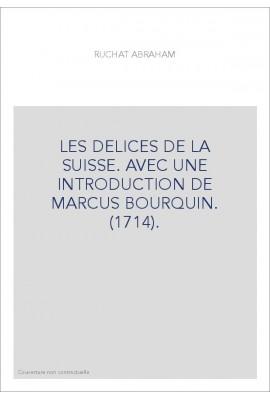 LES DELICES DE LA SUISSE. AVEC UNE INTRODUCTION DE MARCUS BOURQUIN. (1714).