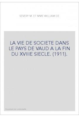LA VIE DE SOCIETE DANS LE PAYS DE VAUD A LA FIN DU XVIIIE SIECLE. (1911).
