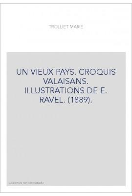UN VIEUX PAYS. CROQUIS VALAISANS. ILLUSTRATIONS DE E. RAVEL. (1889).