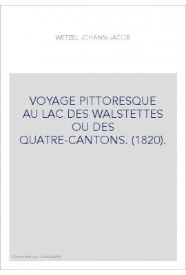 VOYAGE PITTORESQUE AU LAC DES WALSTETTES OU DES QUATRE-CANTONS. (1820).