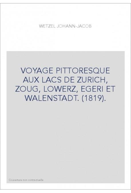 VOYAGE PITTORESQUE AUX LACS DE ZURICH, ZOUG, LOWERZ, EGERI ET WALENSTADT. (1819).