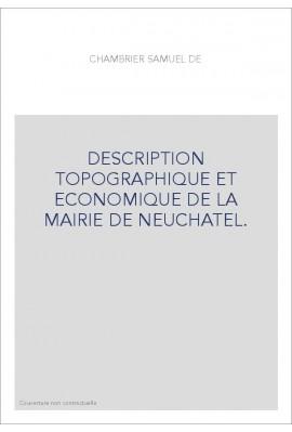 DESCRIPTION TOPOGRAPHIQUE ET ECONOMIQUE DE LA MAIRIE DE NEUCHATEL.