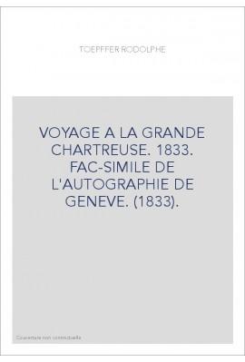 VOYAGE A LA GRANDE CHARTREUSE. 1833. FAC-SIMILE DE L'AUTOGRAPHIE DE GENEVE. (1833).