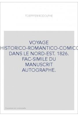 VOYAGE AQUATICO-HISTORICO-ROMANTICO-COMICO-COMIQUE DANS LE NORD-EST. 1826. FAC-SIMILE DU MANUSCRIT AUTOGRAPHE.