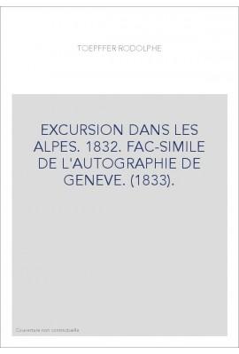 EXCURSION DANS LES ALPES. 1832. FAC-SIMILE DE L'AUTOGRAPHIE DE GENEVE. (1833).