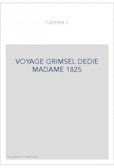 VOYAGE GRIMSEL DEDIE MADAME 1825