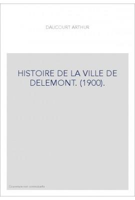 HISTOIRE DE LA VILLE DE DELEMONT. (1900).