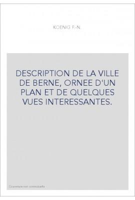 DESCRIPTION DE LA VILLE DE BERNE, ORNEE D'UN PLAN ET DE QUELQUES VUES INTERESSANTES.