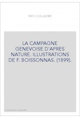 LA CAMPAGNE GENEVOISE D'APRES NATURE. ILLUSTRATIONS DE F. BOISSONNAS. (1899).