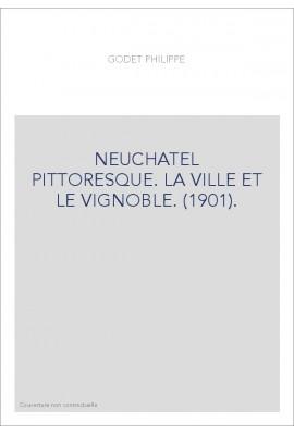 NEUCHATEL PITTORESQUE. LA VILLE ET LE VIGNOBLE. (1901).