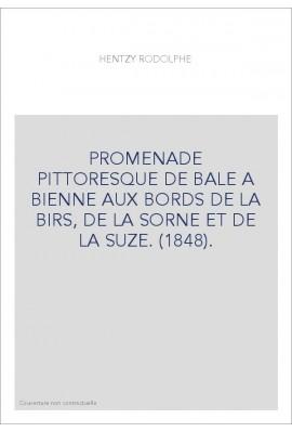 PROMENADE PITTORESQUE DE BALE A BIENNE AUX BORDS DE LA BIRS, DE LA SORNE ET DE LA SUZE. (1848).