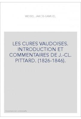 LES CURES VAUDOISES. INTRODUCTION ET COMMENTAIRES DE J.-CL. PITTARD. (1826-1846).