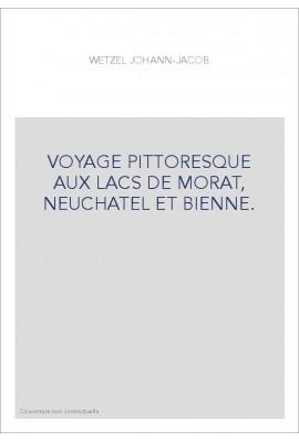 VOYAGE PITTORESQUE AUX LACS DE MORAT, NEUCHATEL ET BIENNE.