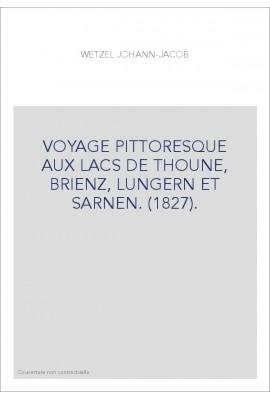 VOYAGE PITTORESQUE AUX LACS DE THOUNE, BRIENZ, LUNGERN ET SARNEN. (1827).
