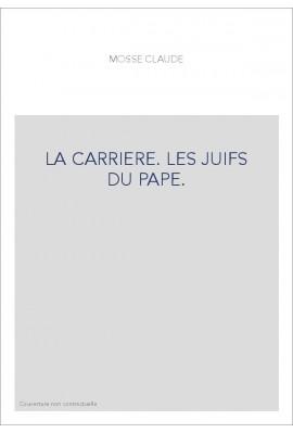 LA CARRIERE. LES JUIFS DU PAPE.
